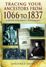 Jonathan Oates Tracing Your Ancestors from 1066 to 1837