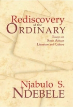 Ndebele, Njabulo S. Rediscovery of the Ordinary: Essays on South African Literature and Culture