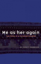 Agabian, Nancy Me as Her Again: True Stories of an Armenian Daughter