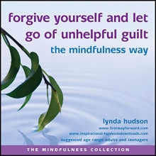 Lynda Hudson Forgive Yourself and Let Go of Unhelpful Guilt the Mindfulness Way