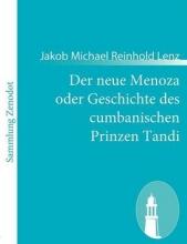 Lenz, Jakob Michael Reinhold Der neue Menoza oder Geschichte des cumbanischen Prinzen Tandi