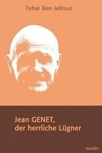 Ben Jelloun, Tahar Jean Genet, der herrliche Lügner