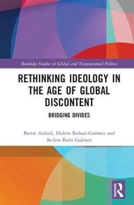 Barrie Axford,   Didem Buhari-Gulmez,   Seckin Baris Gulmez,Rethinking Ideology in the Age of Global Discontent