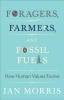 Morris Ian, Foragers, Farmers, and Fossil Fuels