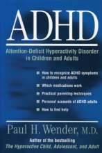 Paul H. (Distinguished Professor of Psychiatry and Director of Psychiatric Research, University of Utah School of Medicine (Emeritus)) Wender ADHD: Attention-Deficit Hyperactivity Disorder in Children, Adolescents, and Adults
