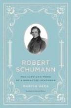 Geck, Martin Robert Schumann - The Life and Work of a Romantic Composer