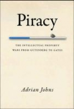 Johns, Adrian Piracy - The Intellectual Property Wars from Gutenberg to Gates