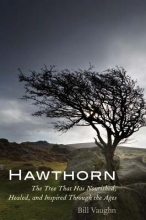 Vaughn, Bill Hawthorn - The Tree That Has Nourished, Healed, and Inspired Through the Ages