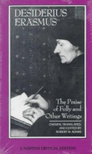Erasmus, Desiderius Desiderius Erasmus - The Praise of Folly & Other Writings (NCE)