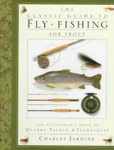 Jardine, Charles The Classic Guide to Fly-Fishing for Trout