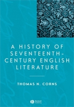 Corns, Thomas N. A History of Seventeenth-Century English Literature