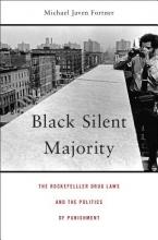 Fortner, Michael Javen Black Silent Majority - The Rockefeller Drug Laws and the Politics of Punishment