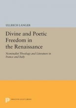 Langer, Ullrich Divine and Poetic Freedom in the Renaissance - Nominalist Theology and Literature in France and Italy