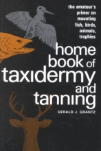 Grantz, Gerald Home Book of Taxidermy and Tanning