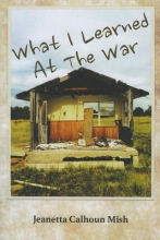 Mish, Jeanetta Calhoun What I Learned at the War