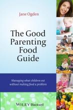 Jane Ogden The Good Parenting Food Guide