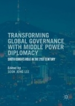 Sook Jong Lee Transforming Global Governance with Middle Power Diplomacy