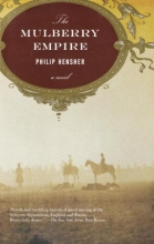 Hensher, Philip The Mulberry Empire