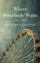 Kaufman, Margaret Where Somebody Waits