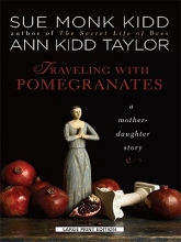 Kidd, Sue Monk,   Taylor, Ann Kidd Traveling with Pomegranates
