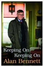 Alan,Bennett Keeping on Keeping on