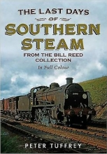 Peter Tuffrey Last Days of Southern Steam from the Bill Reed Collection