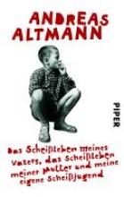 Altmann, Andreas Das Schei?leben meines Vaters, das Schei?leben meiner Mutter und meine eigene Schei?jugend