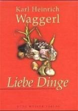 Waggerl, Karl Heinrich Liebe Dinge. Mit CD