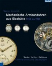 Heinrich, Werner Mechanische Armbanduhren aus Glash�tte 1950 - 1980