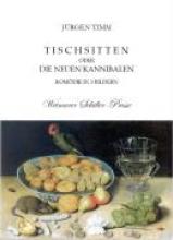 Timm, Jürgen Tischsitten oder Die neuen Kannibalen