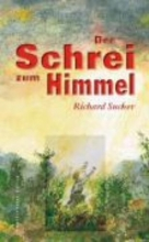 Sucker, Richard Der Schrei zum Himmel. Kinderzwangsarbeit in Christlichen und Staatlichen Kinderheimen