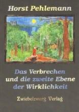 Pehlemann, Horst Das Verbrechen und die zweite Ebene der Wirklichkeit