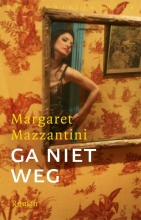 Mazzantini, Margaret Ga niet weg