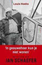 Louis Hoeks , In geouwehoer kun je niet wonen