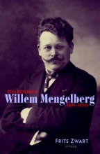 F.  Zwart Willem Mengelberg (1871-1951) Een biografie 1871-1920