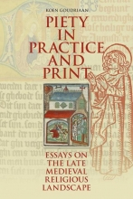 Koen  Goudriaan Piety in Practice and Print. Essays on the Late Medieval Religious Landscape