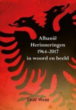 Dolf Went , Albanië herinneringen 1964-2017 in woord en beeld