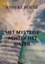 Anneke Boets , HET MYSTERIE ACHTER HET WATER