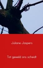 Juliane  Jaspers Tot geweld ons scheidt