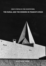 Jean-François  Lejeune Built Utopias in the Countryside: The Rural and the Modern in Franco's Spain