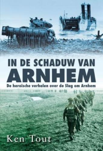 Ken Tout,,In de schaduw van Arnhem