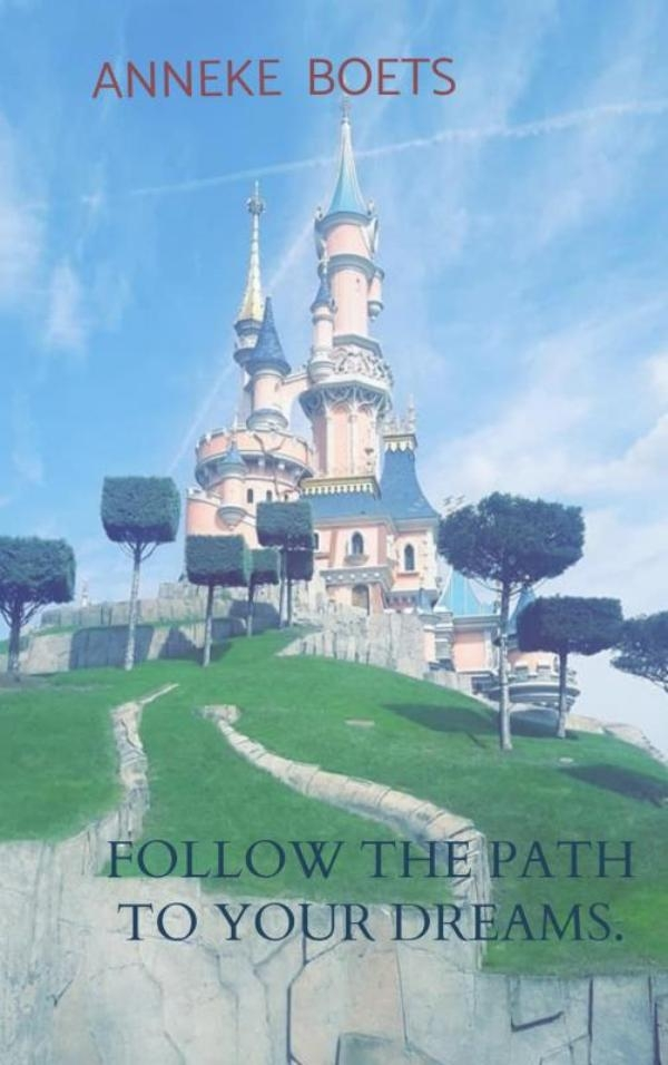 Anneke Boets,Follow the path to your dreams.