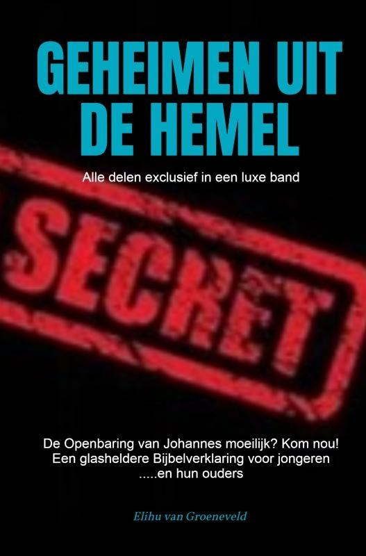 Elihu van Groeneveld,GEHEIMEN UIT DE HEMEL
