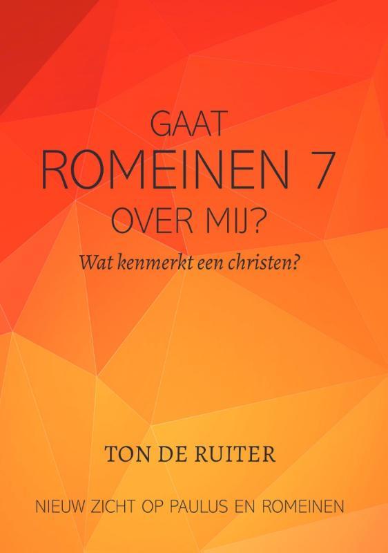 Ton de Ruiter,Gaat Romeinen 7:14-26 over mij?