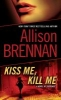 Brennan, Allison,Kiss Me, Kill Me