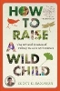 Sampson, Scott D.,How to Raise a Wild Child