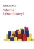 Shane Ewen,What is Urban History?