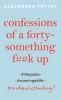 <b>ALEXANDRA POTTER</b>,CONFESSIONS OF A FORTY SOMETHING F UP