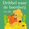 <b>Eric  Hill</b>,Dribbel naar de boerderij
