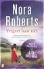 Nora  Roberts,Vergeet haar niet
